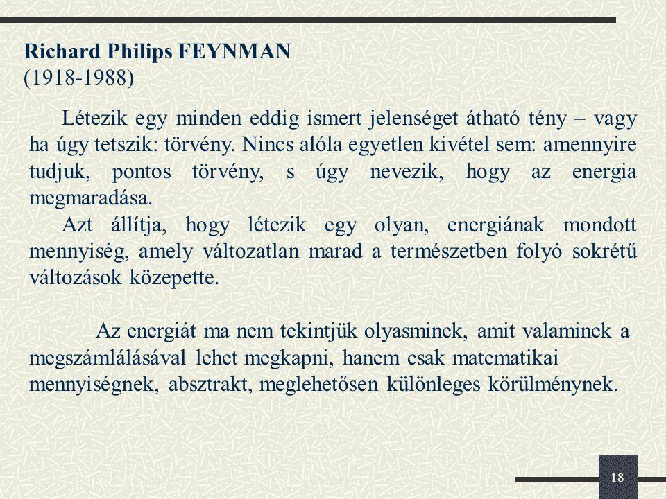 18 Richard Philips FEYNMAN (1918-1988) Létezik egy minden eddig ismert jelenséget átható tény – vagy ha úgy tetszik: törvény.