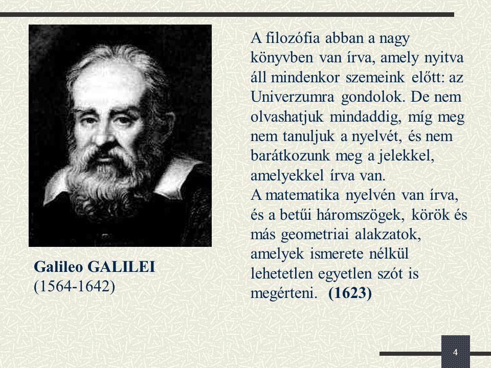 4 Galileo GALILEI (1564-1642) A filozófia abban a nagy könyvben van írva, amely nyitva áll mindenkor szemeink előtt: az Univerzumra gondolok.