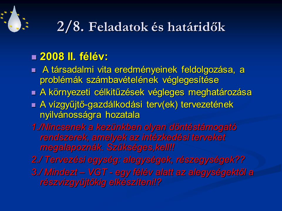 2/8. Feladatok és határidők 2008 II. félév: 2008 II. félév: A társadalmi vita eredményeinek feldolgozása, a problémák számbavételének véglegesítése A