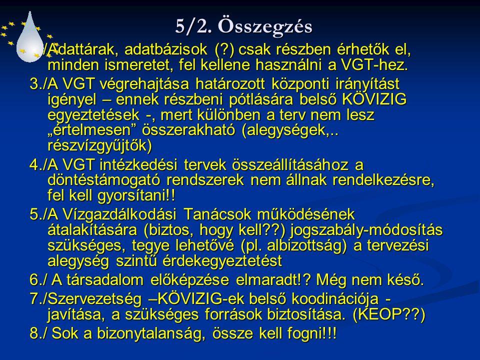 5/2. Összegzés 2./Adattárak, adatbázisok (?) csak részben érhetők el, minden ismeretet, fel kellene használni a VGT-hez. 3./A VGT végrehajtása határoz