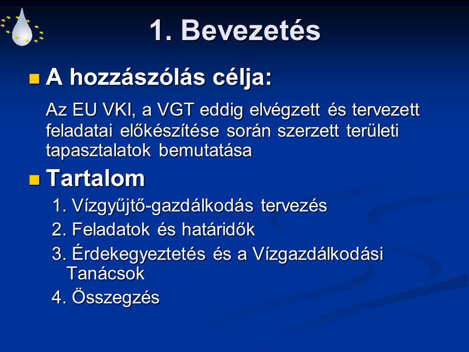 1. Bevezetés A hozzászólás célja: A hozzászólás célja: Az EU VKI, a VGT eddig elvégzett és tervezett feladatai előkészítése során szerzett területi ta