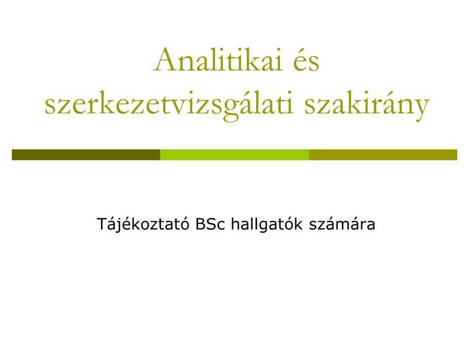 Analitikai és szerkezetvizsgálati szakirány Tájékoztató BSc hallgatók számára