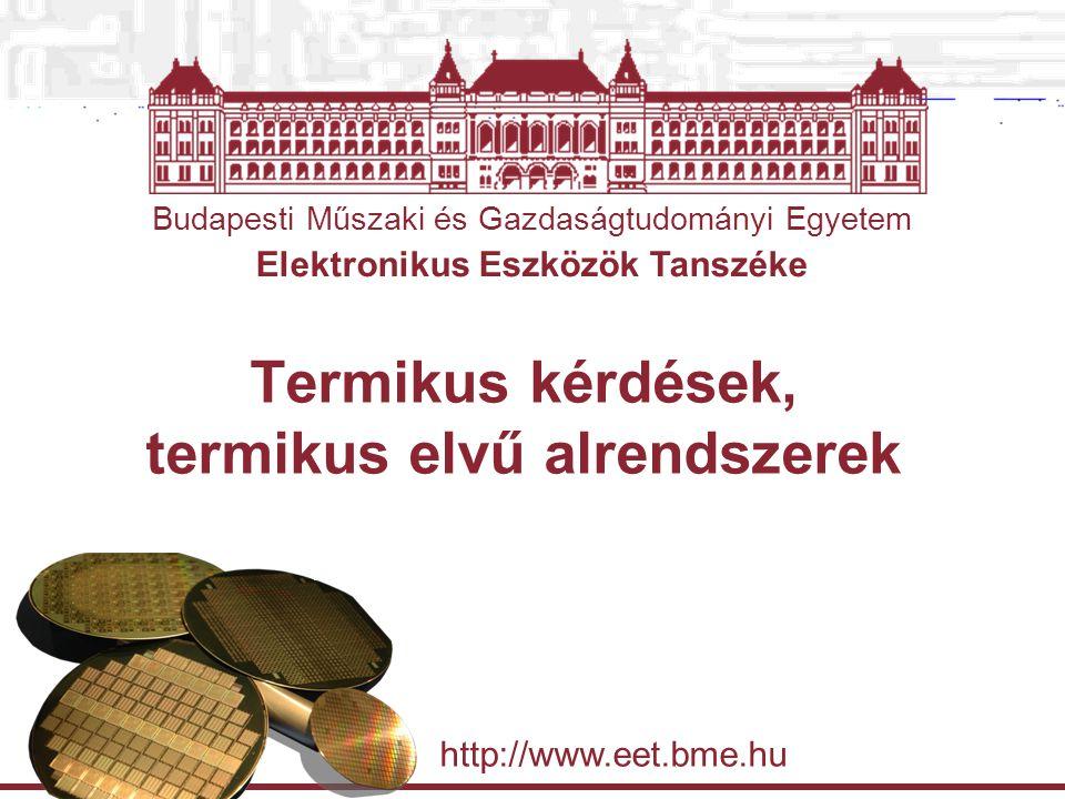 Budapesti Műszaki és Gazdaságtudományi Egyetem Elektronikus Eszközök Tanszéke http://www.eet.bme.hu Termikus kérdések, termikus elvű alrendszerek