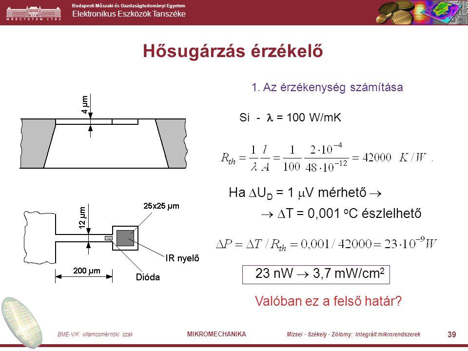 Budapesti Műszaki és Gazdaságtudományi Egyetem Elektronikus Eszközök Tanszéke BME-VIK villamosmérnöki szak MIKROMECHANIKA Mizsei - Székely - Zólomy: Integrált mikrorendszerek 39 Hősugárzás érzékelő 1.