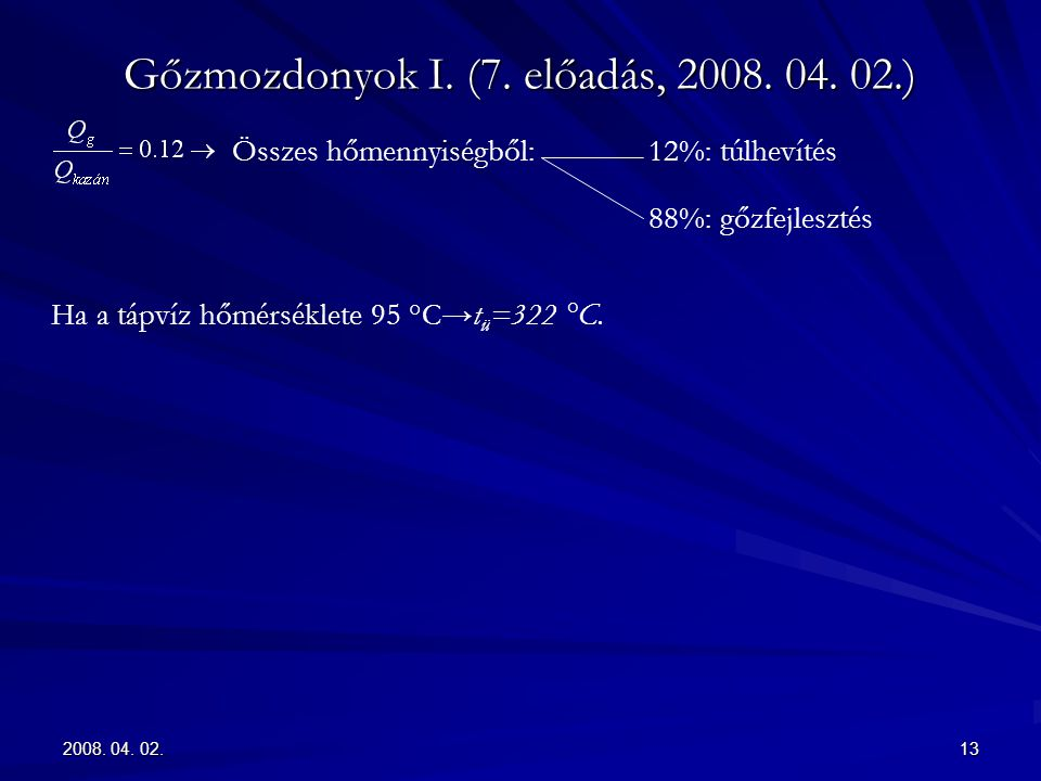 2008. 04. 02.13 Gőzmozdonyok I. (7. előadás, 2008. 04. 02.) Összes hőmennyiségből:12%: túlhevítés 88%: gőzfejlesztés Ha a tápvíz hőmérséklete 95 °C→t