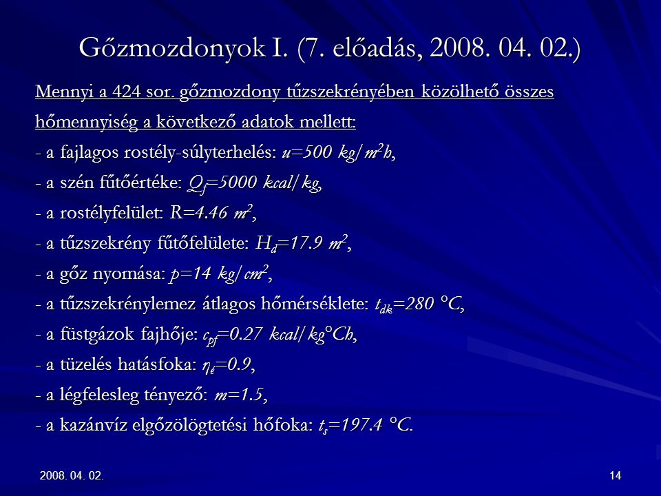 2008. 04. 02.14 Gőzmozdonyok I. (7. előadás, 2008. 04. 02.) Mennyi a 424 sor. gőzmozdony tűzszekrényében közölhető összes hőmennyiség a következő adat