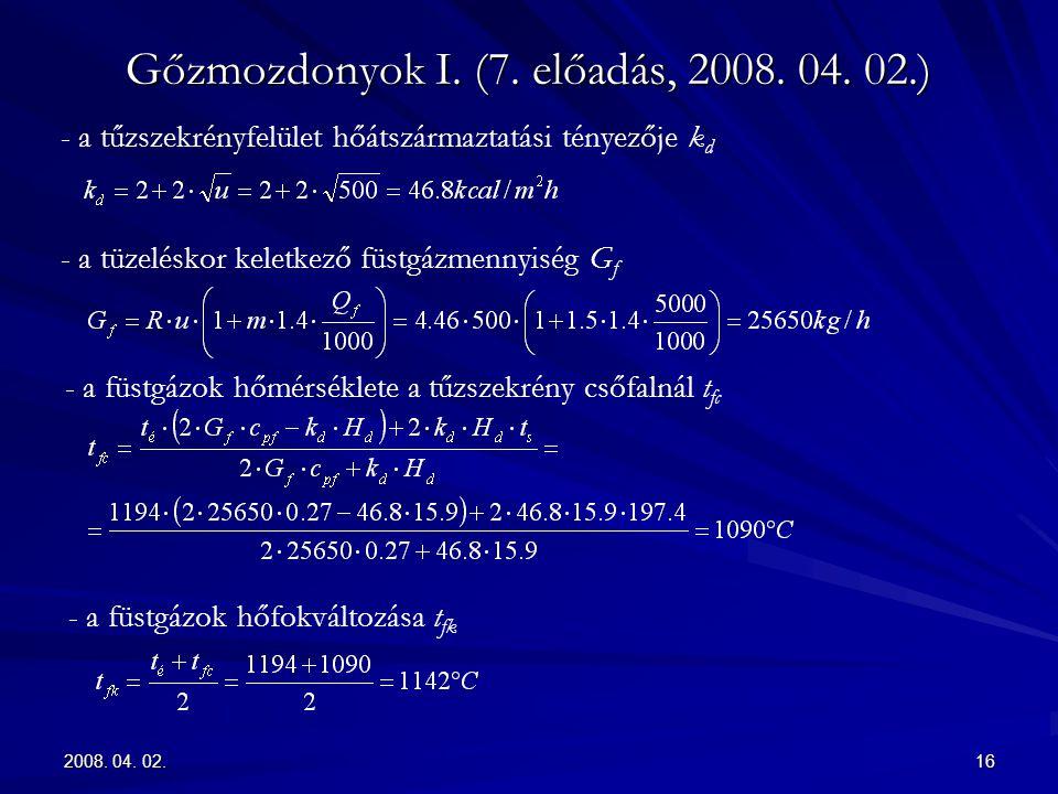 2008. 04. 02.16 Gőzmozdonyok I. (7. előadás, 2008. 04. 02.) - a tűzszekrényfelület hőátszármaztatási tényezője k d - a tüzeléskor keletkező füstgázmen