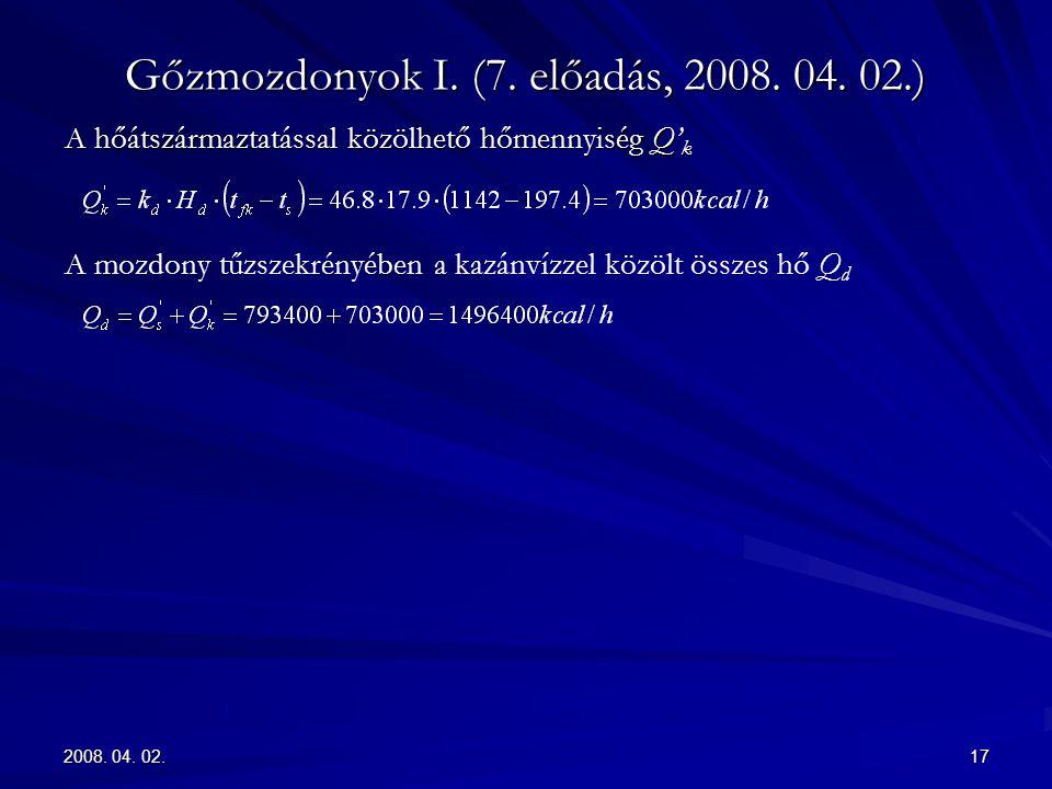 2008. 04. 02.17 Gőzmozdonyok I. (7. előadás, 2008. 04. 02.) A hőátszármaztatással közölhető hőmennyiség Q' k A mozdony tűzszekrényében a kazánvízzel k
