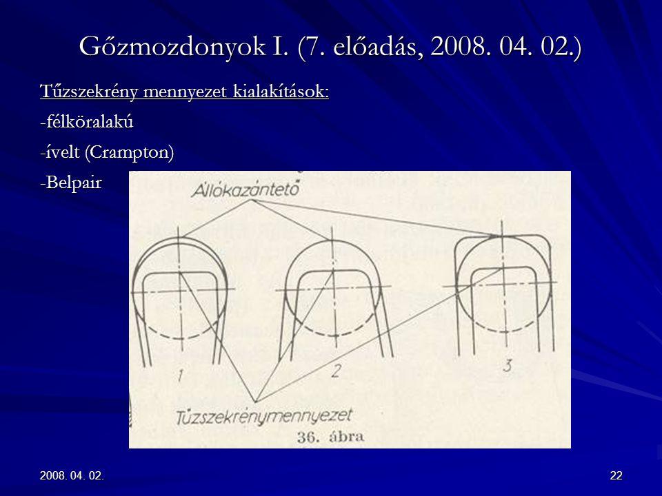 2008. 04. 02.22 Gőzmozdonyok I. (7. előadás, 2008. 04. 02.) Tűzszekrény mennyezet kialakítások: -félköralakú -ívelt (Crampton) -Belpair
