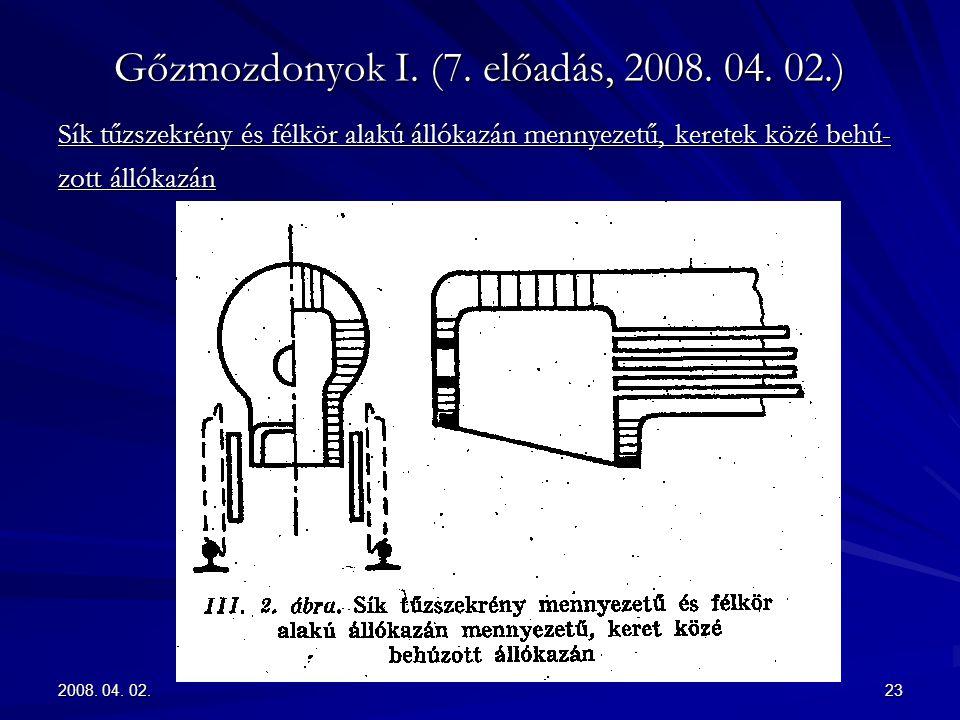 2008. 04. 02.23 Gőzmozdonyok I. (7. előadás, 2008. 04. 02.) Sík tűzszekrény és félkör alakú állókazán mennyezetű, keretek közé behú- zott állókazán