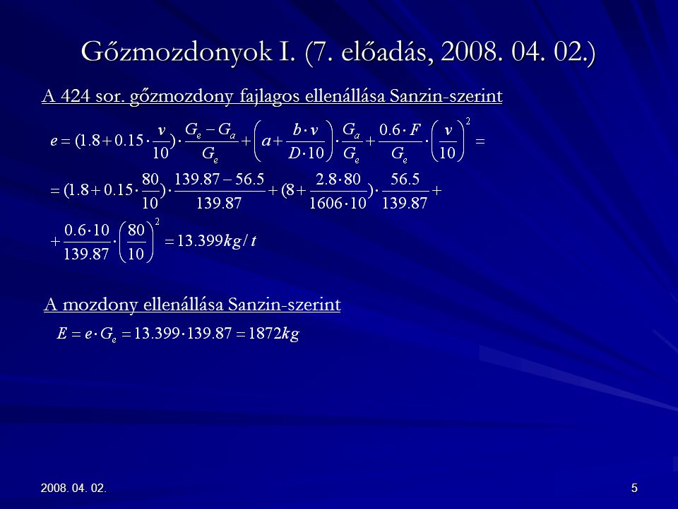 2008. 04. 02.5 Gőzmozdonyok I. (7. előadás, 2008. 04. 02.) A 424 sor. gőzmozdony fajlagos ellenállása Sanzin-szerint A mozdony ellenállása Sanzin-szer