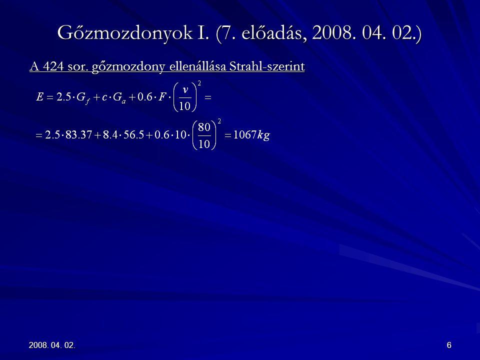 2008. 04. 02.6 Gőzmozdonyok I. (7. előadás, 2008. 04. 02.) A 424 sor. gőzmozdony ellenállása Strahl-szerint