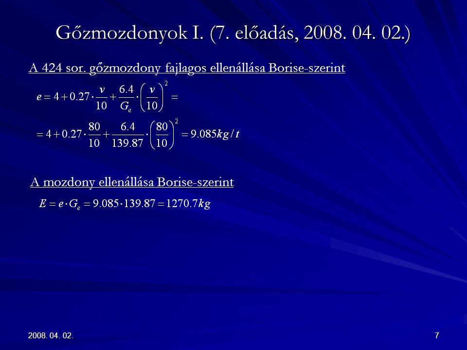 2008. 04. 02.7 Gőzmozdonyok I. (7. előadás, 2008. 04. 02.) A 424 sor. gőzmozdony fajlagos ellenállása Borise-szerint A mozdony ellenállása Borise-szer