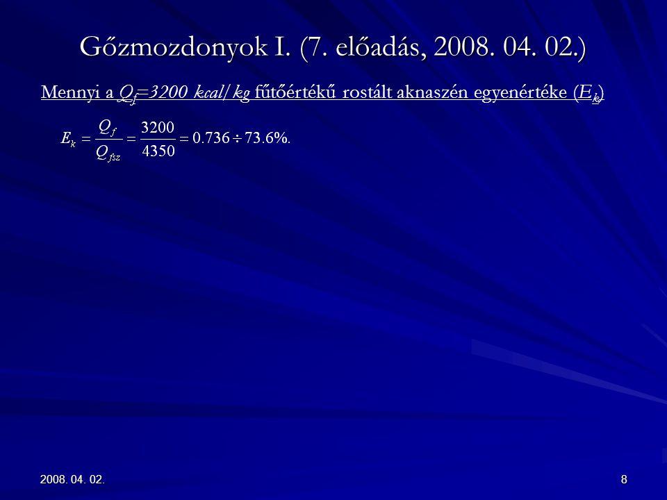 2008. 04. 02.8 Gőzmozdonyok I. (7. előadás, 2008. 04. 02.) Mennyi a Q f =3200 kcal/kg fűtőértékű rostált aknaszén egyenértéke (E k )