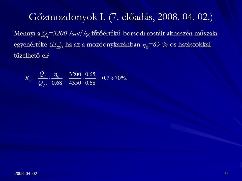 2008. 04. 02.9 Gőzmozdonyok I. (7. előadás, 2008. 04. 02.) Mennyi a Q f =3200 kcal/kg fűtőértékű borsodi rostált aknaszén műszaki egyenértéke (E m ),