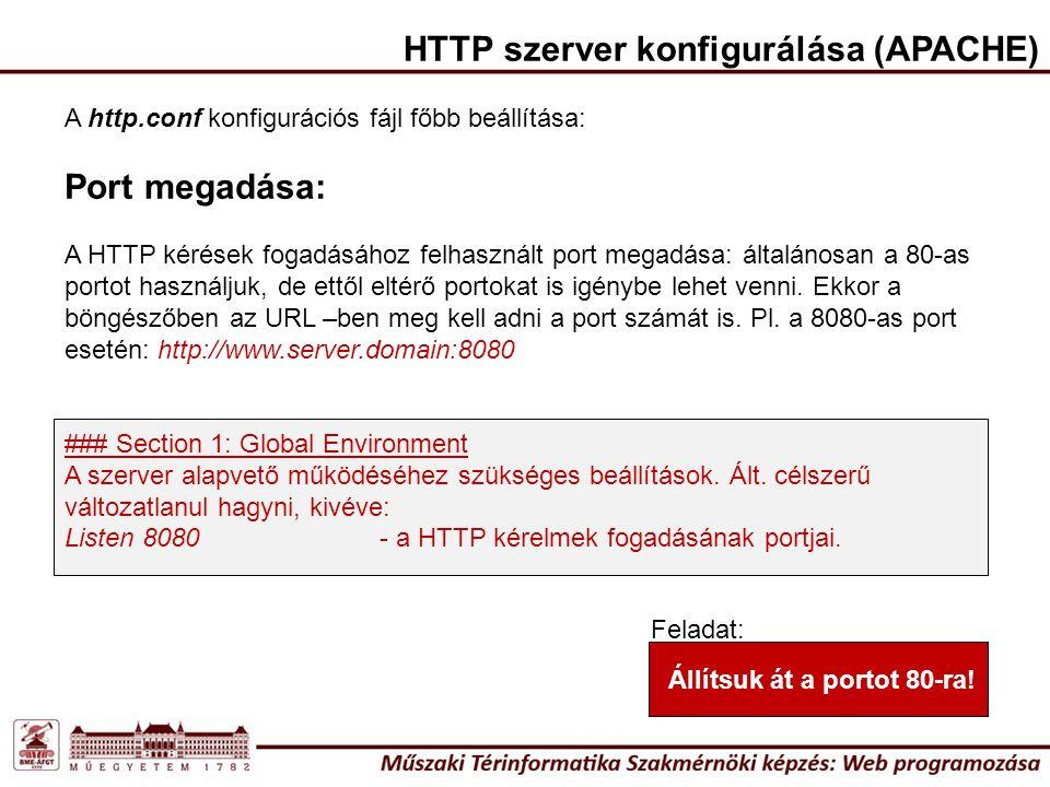 HTTP szerver konfigurálása (APACHE) A http.conf konfigurációs fájl főbb beállítása: Port megadása: A HTTP kérések fogadásához felhasznált port megadása: általánosan a 80-as portot használjuk, de ettől eltérő portokat is igénybe lehet venni.