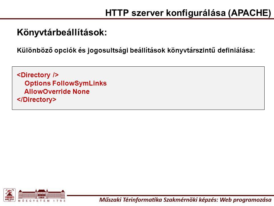 Könyvtárbeállítások: Különböző opciók és jogosultsági beállítások könyvtárszintű definiálása: Options FollowSymLinks AllowOverride None HTTP szerver konfigurálása (APACHE)