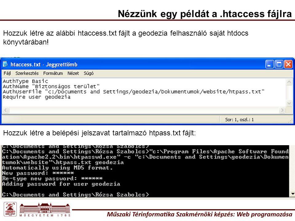Nézzünk egy példát a.htaccess fájlra Hozzuk létre az alábbi htaccess.txt fájlt a geodezia felhasználó saját htdocs könyvtárában! Hozzuk létre a belépé