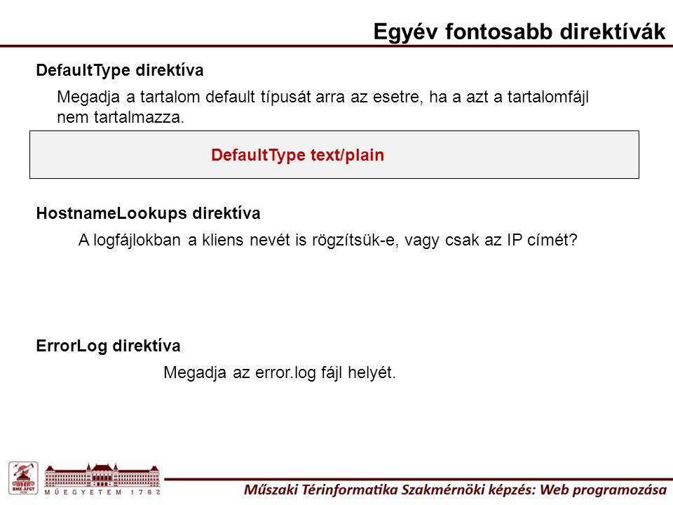 DefaultType text/plain DefaultType direktíva Megadja a tartalom default típusát arra az esetre, ha a azt a tartalomfájl nem tartalmazza.