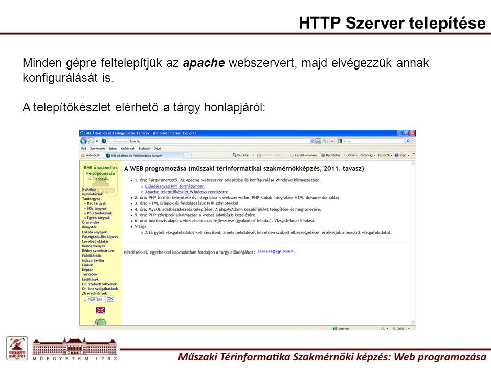 HTTP Szerver telepítése Minden gépre feltelepítjük az apache webszervert, majd elvégezzük annak konfigurálását is. A telepítőkészlet elérhető a tárgy