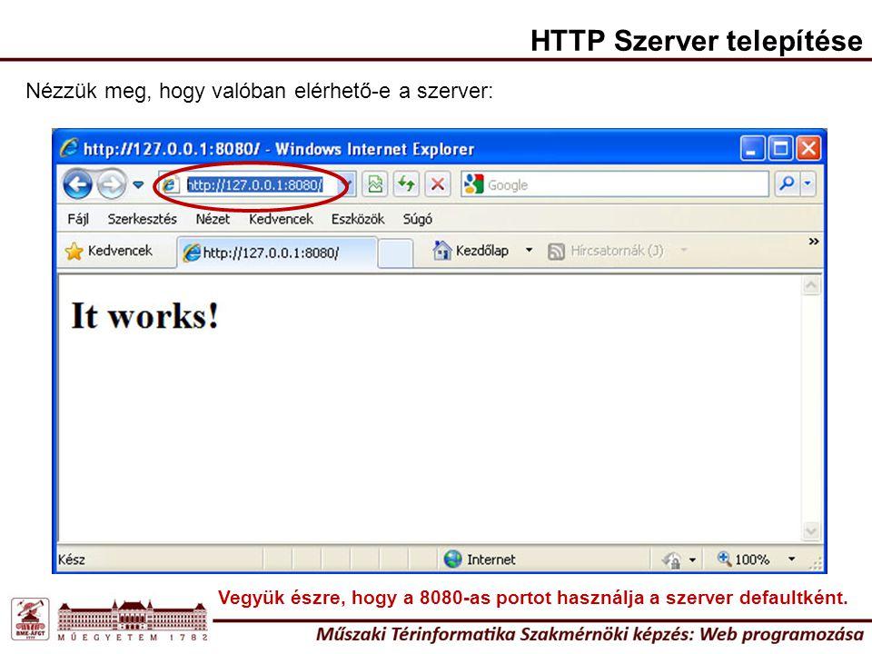 HTTP Szerver telepítése Nézzük meg, hogy valóban elérhető-e a szerver: Vegyük észre, hogy a 8080-as portot használja a szerver defaultként.