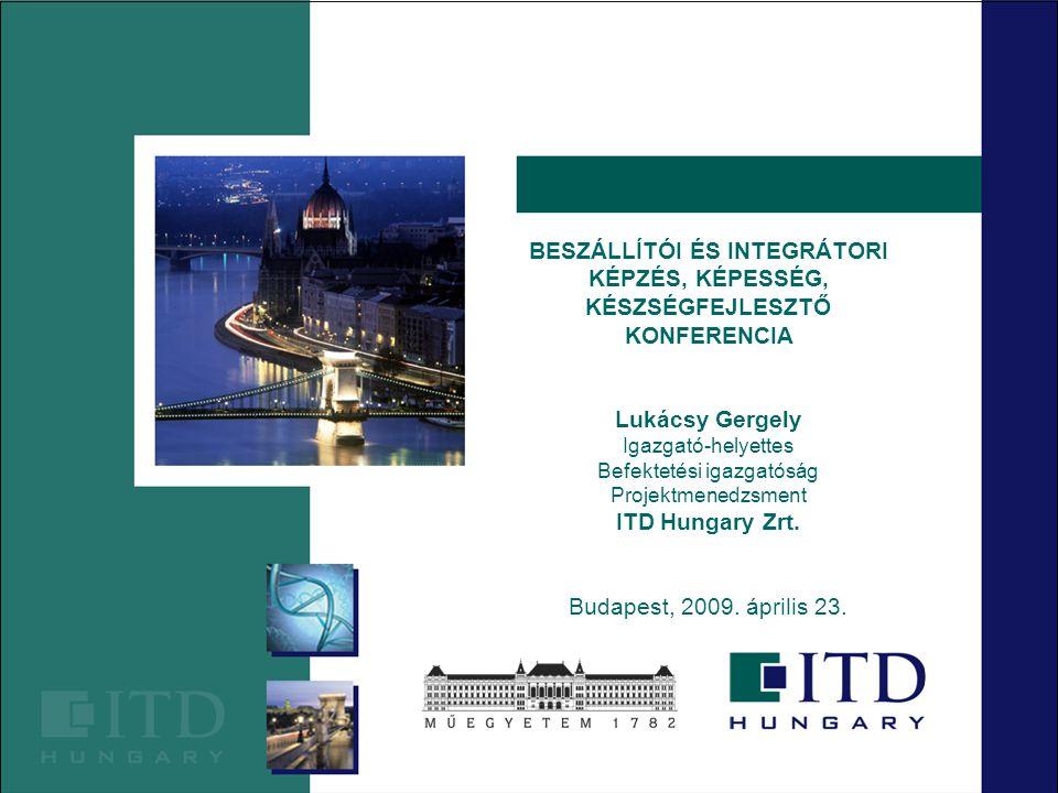 BESZÁLLÍTÓI ÉS INTEGRÁTORI KÉPZÉS, KÉPESSÉG, KÉSZSÉGFEJLESZTŐ KONFERENCIA Lukácsy Gergely Igazgató-helyettes Befektetési igazgatóság Projektmenedzsment ITD Hungary Zrt.