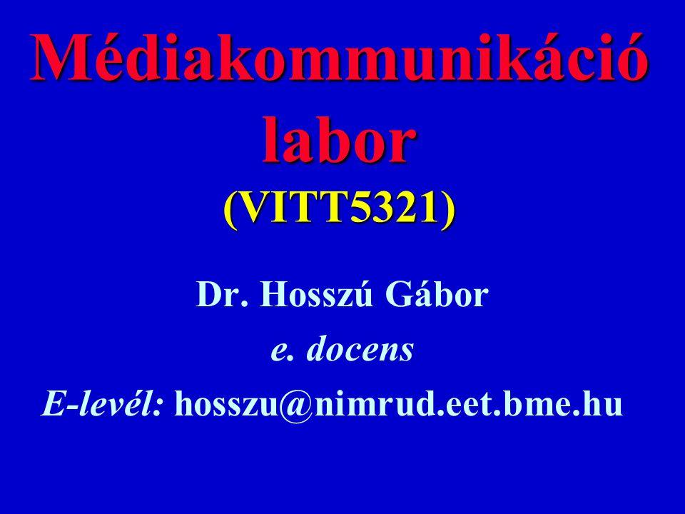 Médiakommunikáció labor (VITT5321) Dr. Hosszú Gábor e. docens E-levél: hosszu@nimrud.eet.bme.hu