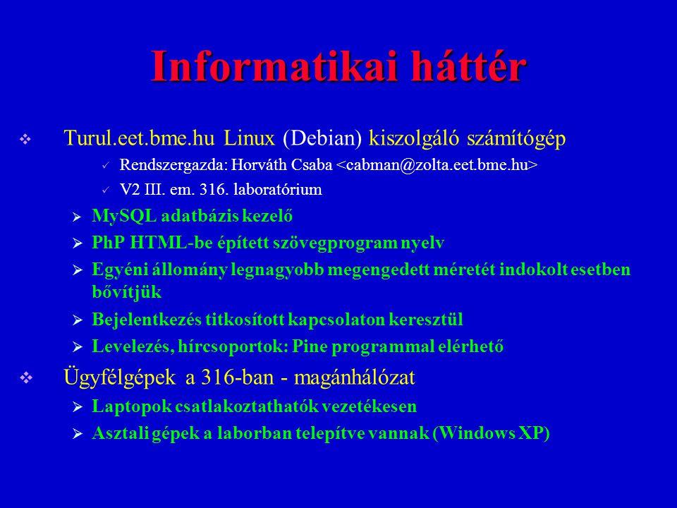 Informatikai háttér  Turul.eet.bme.hu Linux (Debian) kiszolgáló számítógép Rendszergazda: Horváth Csaba V2 III. em. 316. laboratórium  MySQL adatbáz