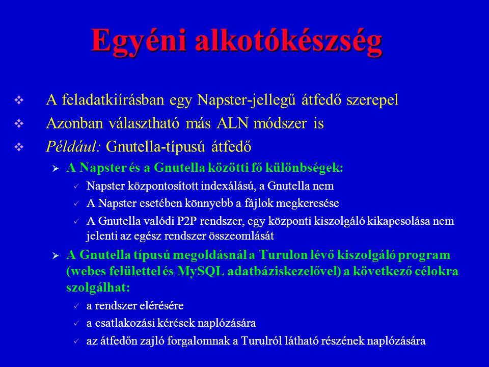 Egyéni alkotókészség  A feladatkiírásban egy Napster-jellegű átfedő szerepel  Azonban választható más ALN módszer is  Például: Gnutella-típusú átfe