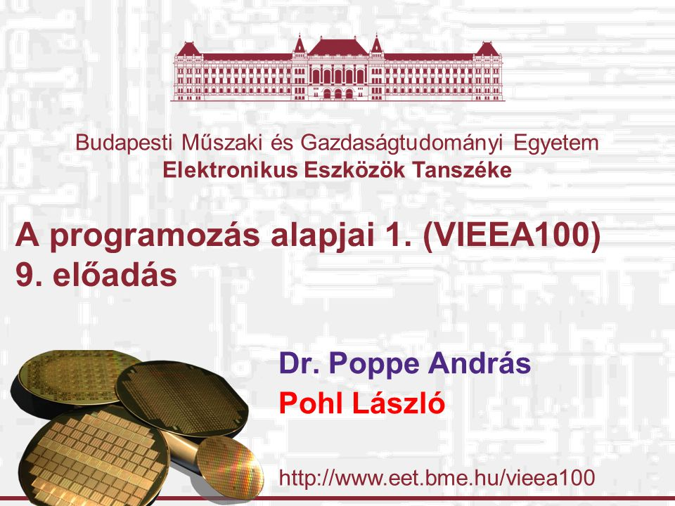 http://www.eet.bme.hu/vieea100 Budapesti Műszaki és Gazdaságtudományi Egyetem Elektronikus Eszközök Tanszéke A programozás alapjai 1. (VIEEA100) 9. el