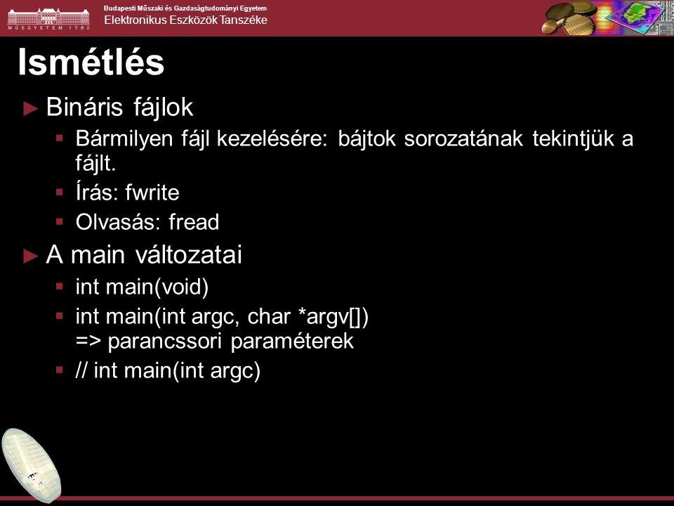 Budapesti Műszaki és Gazdaságtudományi Egyetem Elektronikus Eszközök Tanszéke Ismétlés ► Bináris fájlok  Bármilyen fájl kezelésére: bájtok sorozatána