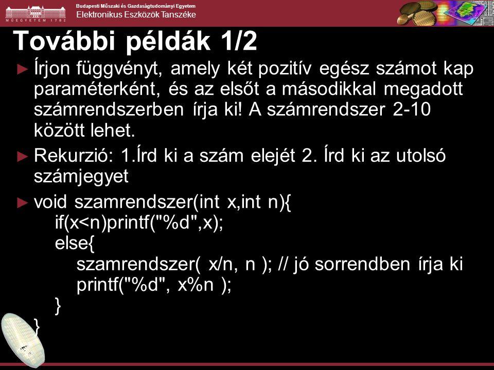Budapesti Műszaki és Gazdaságtudományi Egyetem Elektronikus Eszközök Tanszéke További példák 1/2 ► Írjon függvényt, amely két pozitív egész számot kap paraméterként, és az elsőt a másodikkal megadott számrendszerben írja ki.