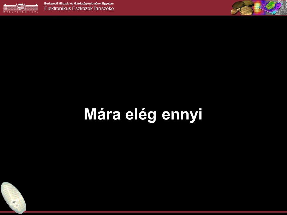 Budapesti Műszaki és Gazdaságtudományi Egyetem Elektronikus Eszközök Tanszéke Mára elég ennyi