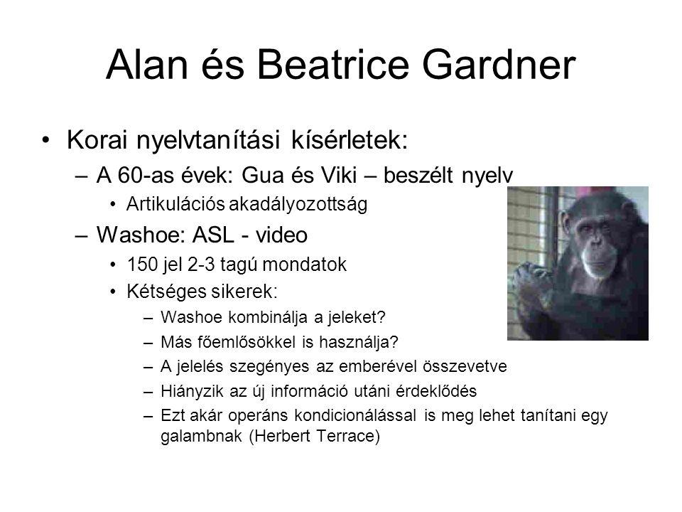 Alan és Beatrice Gardner Korai nyelvtanítási kísérletek: –A 60-as évek: Gua és Viki – beszélt nyelv Artikulációs akadályozottság –Washoe: ASL - video 150 jel 2-3 tagú mondatok Kétséges sikerek: –Washoe kombinálja a jeleket.