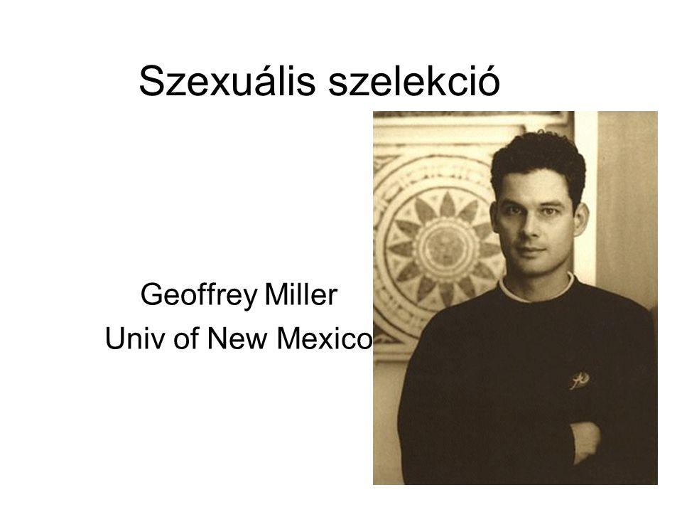 Szexuális szelekció Geoffrey Miller Univ of New Mexico