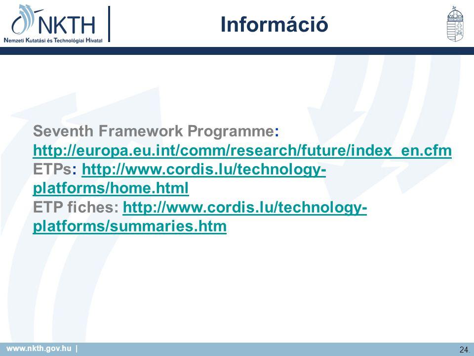 www.nkth.gov.hu | 24. Információ Seventh Framework Programme: http://europa.eu.int/comm/research/future/index_en.cfm http://europa.eu.int/comm/researc