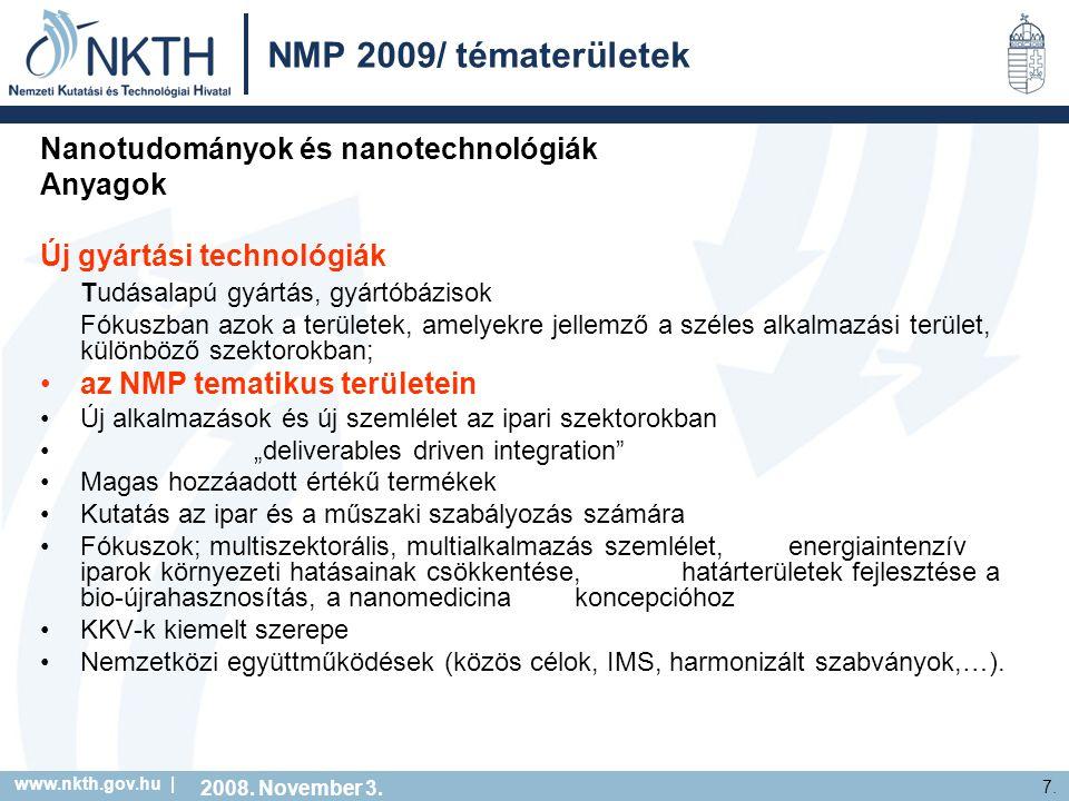 www.nkth.gov.hu | 7. NMP 2009/ tématerületek Nanotudományok és nanotechnológiák Anyagok Új gyártási technológiák Tudásalapú gyártás, gyártóbázisok Fók