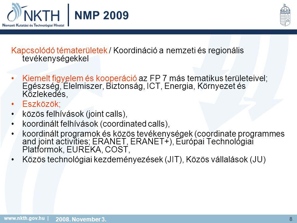 www.nkth.gov.hu | 8. NMP 2009 Kapcsolódó tématerületek / Koordináció a nemzeti és regionális tevékenységekkel Kiemelt figyelem és kooperáció az FP 7 m