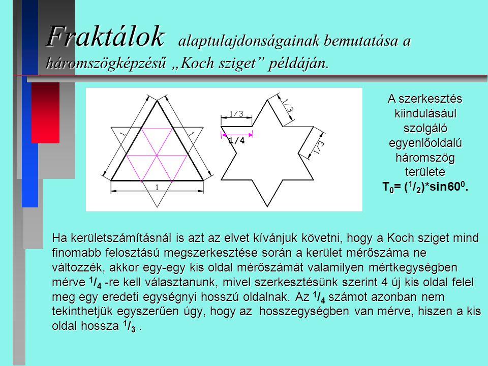 """Fraktálok alaptulajdonságainak bemutatása a háromszögképzésű """"Koch sziget"""" példáján. Ha kerületszámításnál is azt az elvet kívánjuk követni, hogy a Ko"""