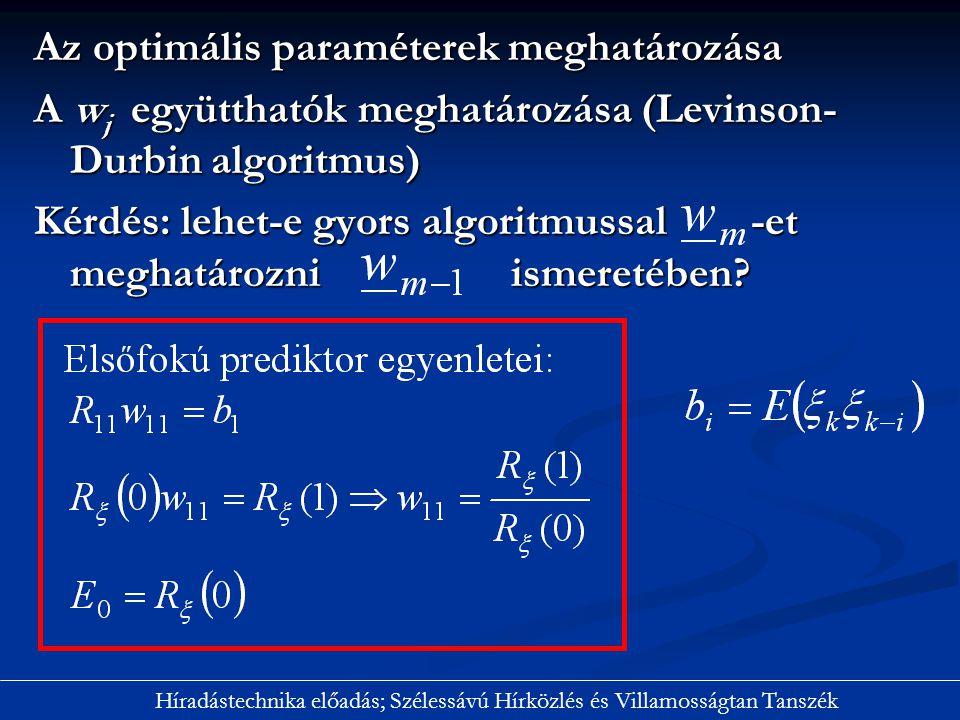 Az optimális paraméterek meghatározása A w j együtthatók meghatározása (Levinson- Durbin algoritmus) Kérdés: lehet-e gyors algoritmussal -et meghatáro