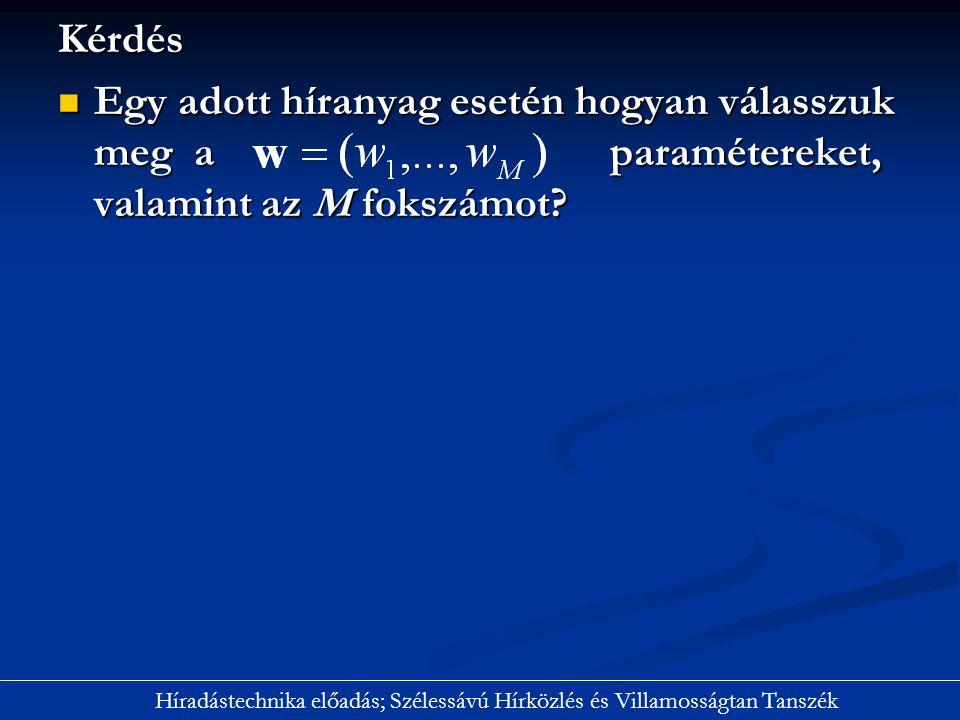 Kérdés Egy adott híranyag esetén hogyan válasszuk meg a paramétereket, valamint az M fokszámot? Egy adott híranyag esetén hogyan válasszuk meg a param