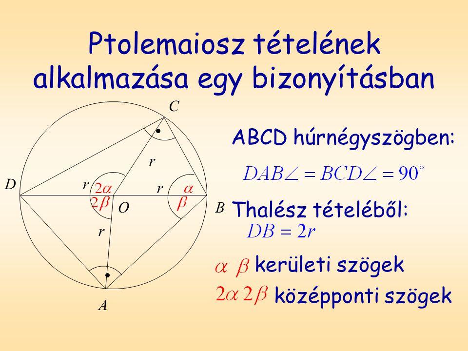Ptolemaiosz tételének alkalmazása egy bizonyításban ABCD húrnégyszögben: A B C D O r r r r Thalész tételéből: kerületi szögek középponti szögek