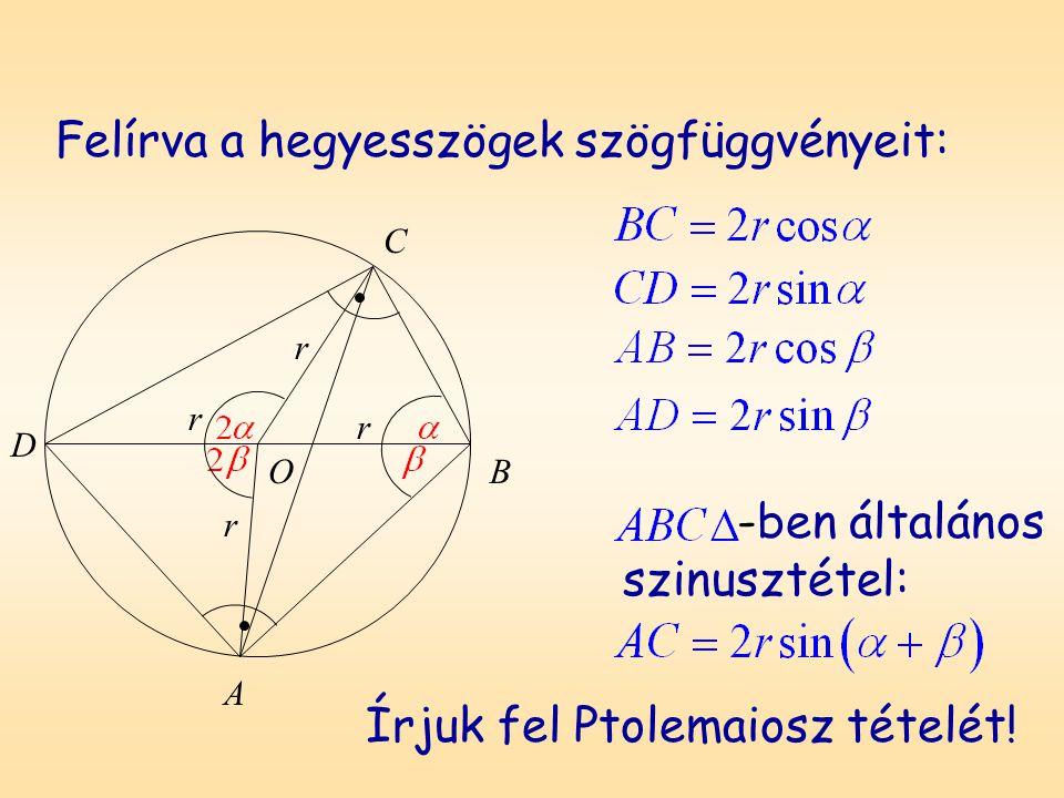 Felírva a hegyesszögek szögfüggvényeit: A B C O r r r r D -ben általános szinusztétel: Írjuk fel Ptolemaiosz tételét!