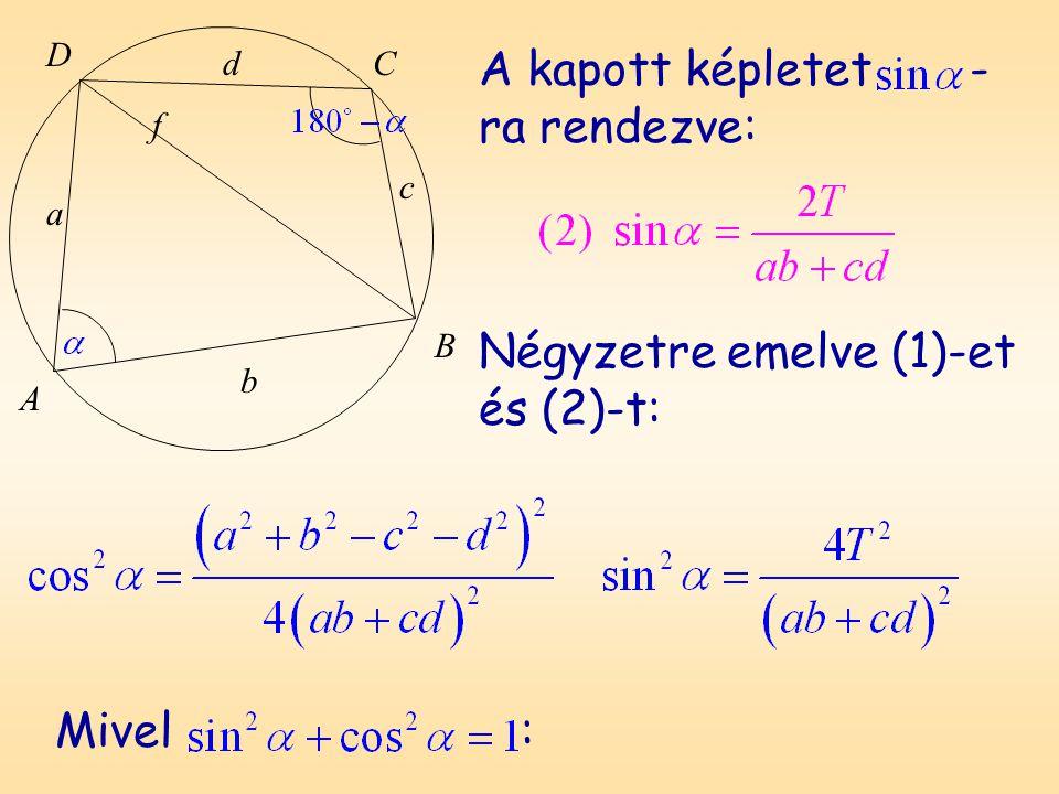 D A B C a b c d f A kapott képletet - ra rendezve: Négyzetre emelve (1)-et és (2)-t: Mivel :