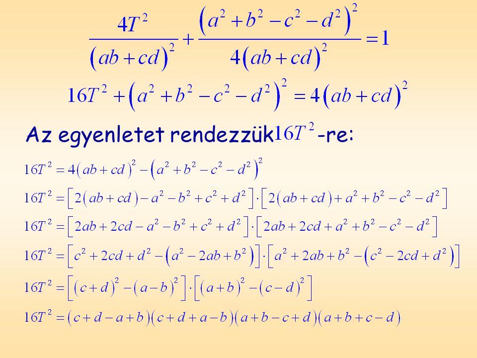 Kaptuk tehát, hogy: A húrnégyszög félkerülete: Ezt beírva az egyenletbe: 16-tal osztva, és négyzetgyököt vonva: Ez a húrnégyszög területképlete.