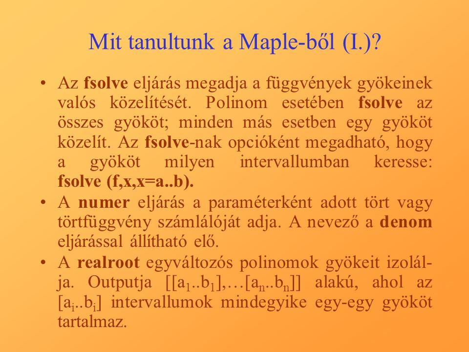 Mit tanultunk a Maple-ből (I.).Az fsolve eljárás megadja a függvények gyökeinek valós közelítését.