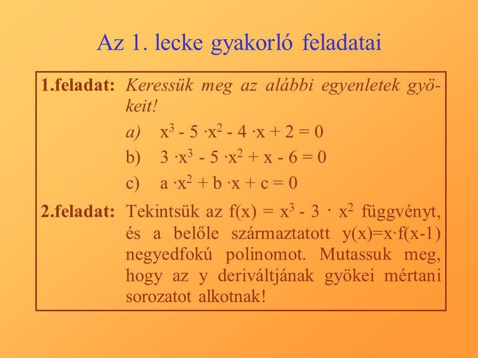 Az 1.lecke gyakorló feladatai 1.feladat:Keressük meg az alábbi egyenletek gyö- keit.