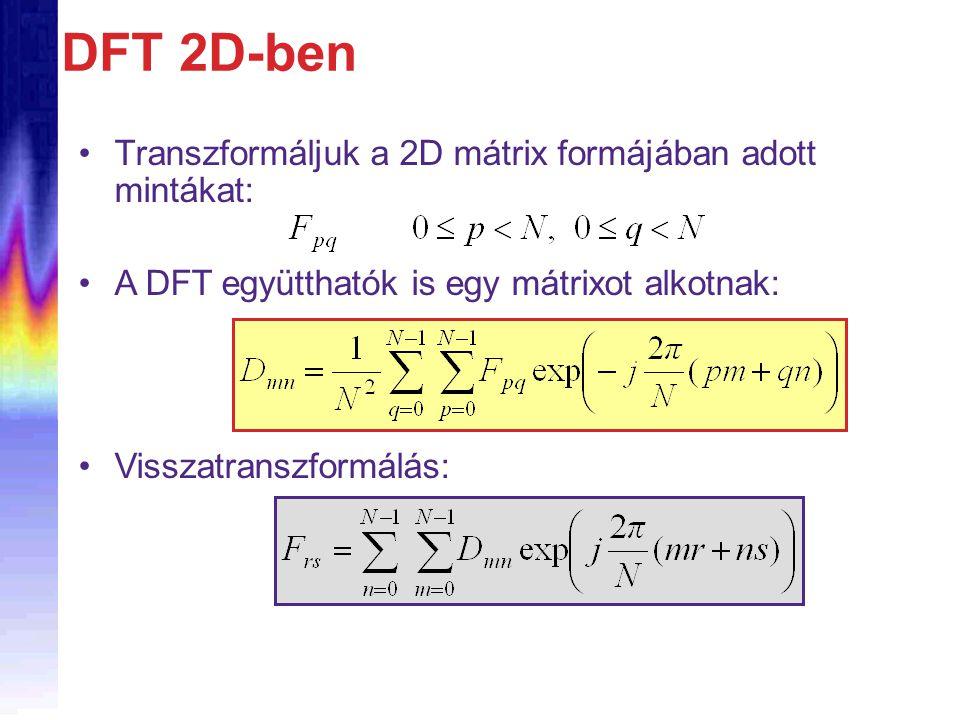 DFT 2D-ben Transzformáljuk a 2D mátrix formájában adott mintákat: A DFT együtthatók is egy mátrixot alkotnak: Visszatranszformálás: