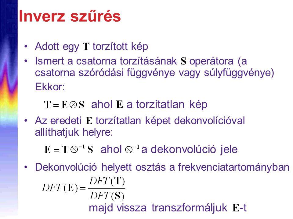 Ismert a csatorna torzításának S operátora (a csatorna szóródási függvénye vagy súlyfüggvénye) Inverz szűrés Adott egy T torzított kép Az eredeti E torzítatlan képet dekonvolícióval allíthatjuk helyre: ahol a dekonvolúció jele Dekonvolúció helyett osztás a frekvenciatartományban majd vissza transzformáljuk E -t ahol E a torzítatlan kép Ekkor: