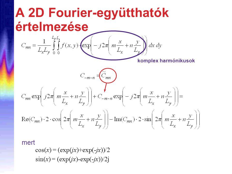 A 2D Fourier-együtthatók értelmezése komplex harmónikusok mert cos(x) = (exp(jx)+exp(-jx))/2 sin(x) = (exp(jx)-exp(-jx))/2j